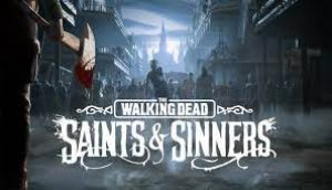 The Walking Dead Saints and Sinners free download pc game